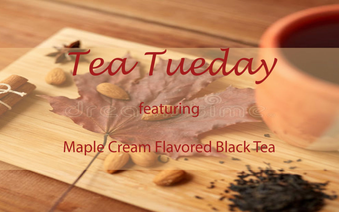 Tea Tuesday: Maple Cream