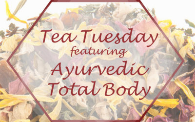 Tea Tuesday: Ayurvedic Total Body