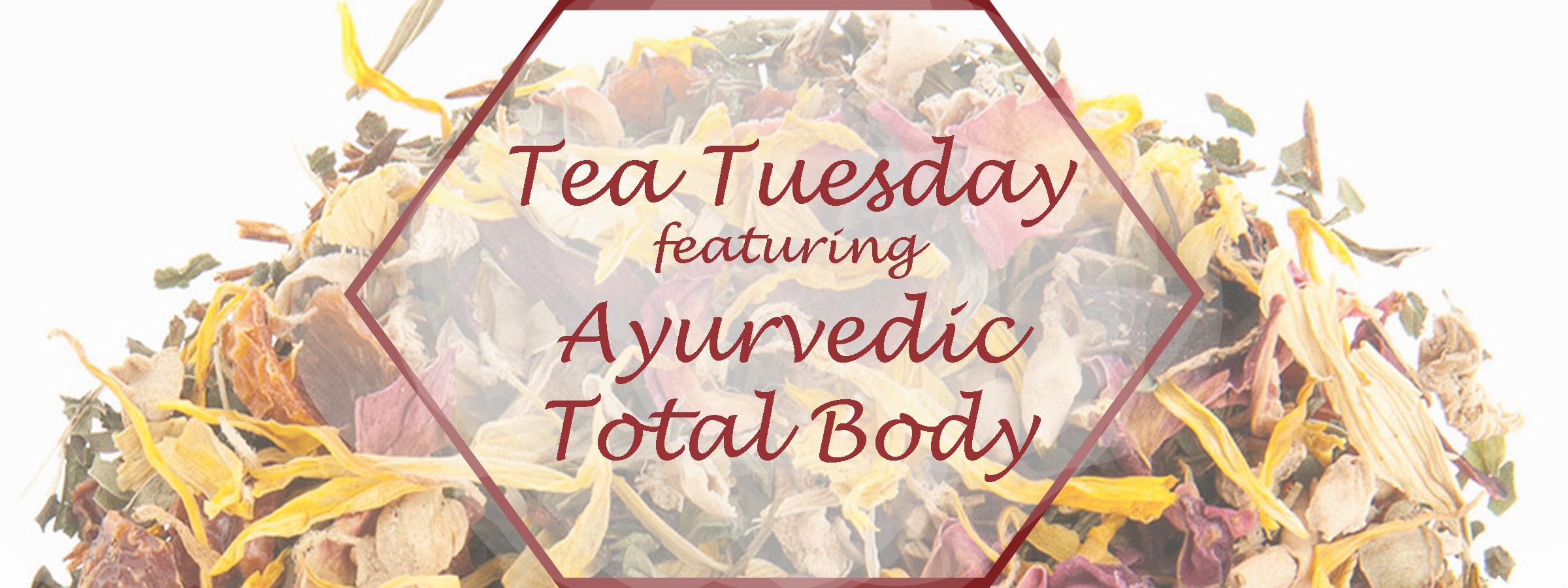 Tea Tuesday: Ayurvedic Total Body