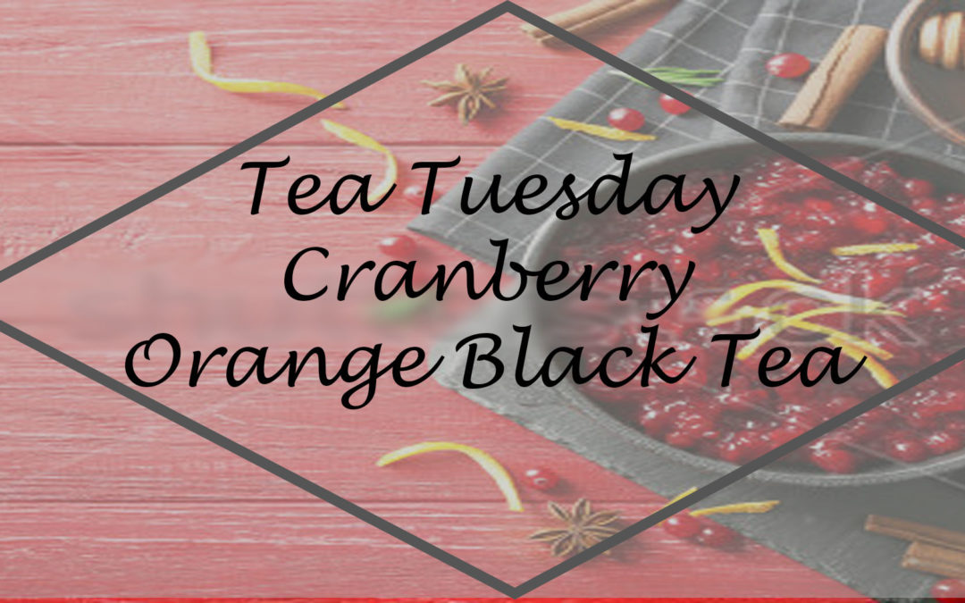 Tea Tuesday: Cranberry Orange Black Tea