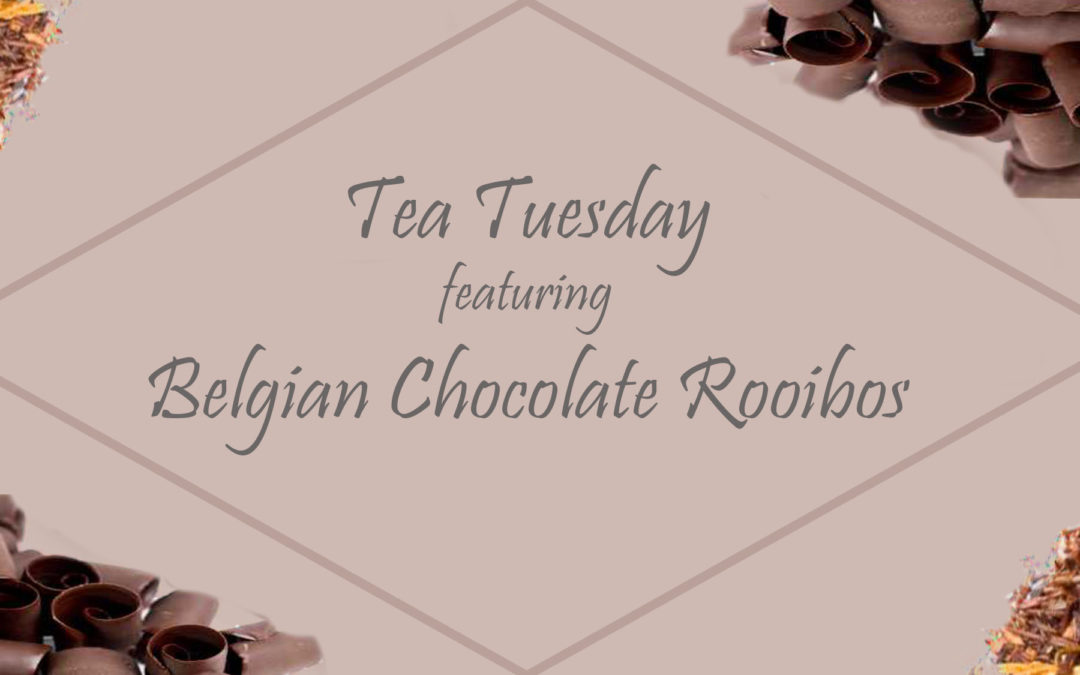 Tea Tuesday: Belgian Chocolate Rooibos