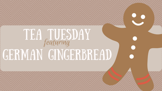 Tea Tuesday: German Gingerbread