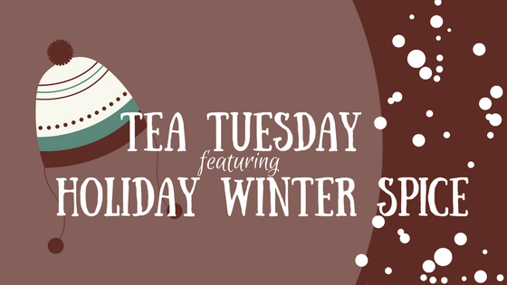 Tea Tuesday: Holiday Winter Spice
